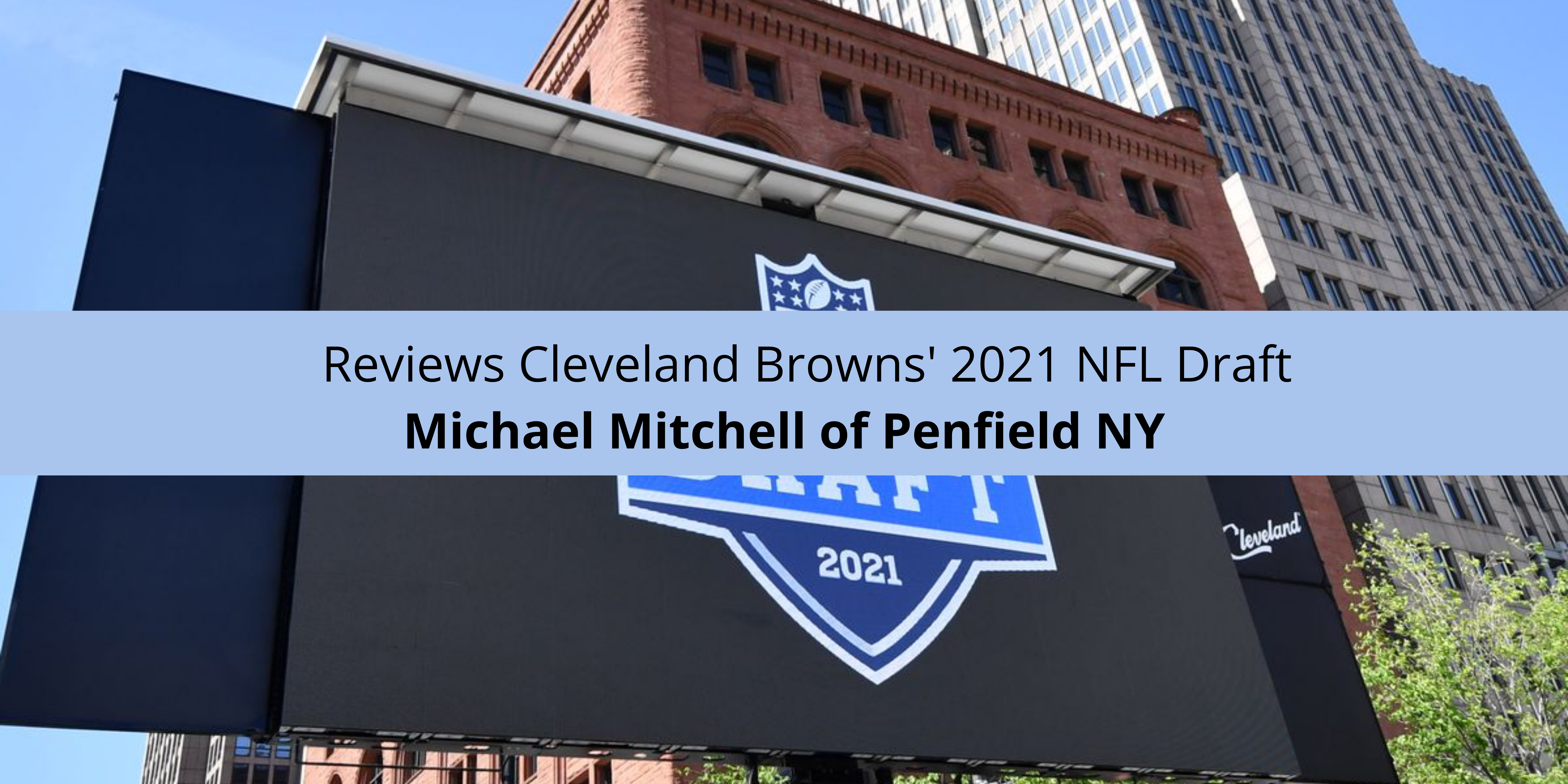 Michael Mitchell of Penfield NY reviews Cleveland Browns' 2021 NFL Draft